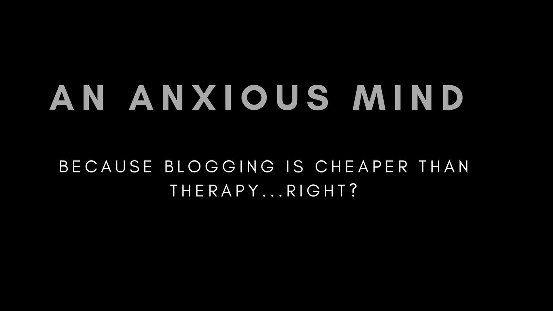 blogging is cheaper than therapy